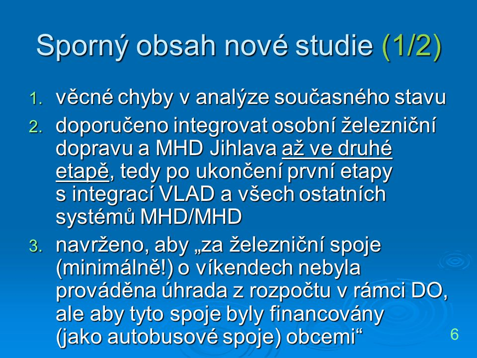 Sporný obsah nové studie (1/2) 1. věcné chyby v analýze současného stavu 2. doporučeno integrovat osobní železniční dopravu a MHD Jihlava až ve druhé