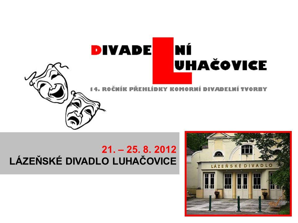 21. – 25. 8. 2012 LÁZEŇSKÉ DIVADLO LUHAČOVICE