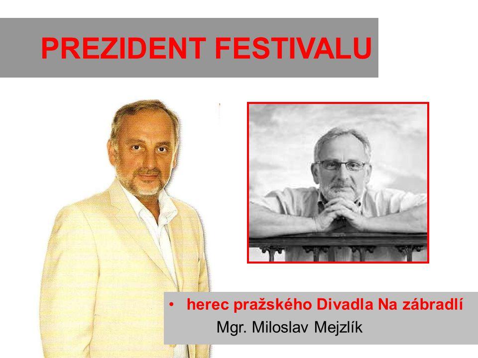 PREZIDENT FESTIVALU herec pražského Divadla Na zábradlí Mgr. Miloslav Mejzlík