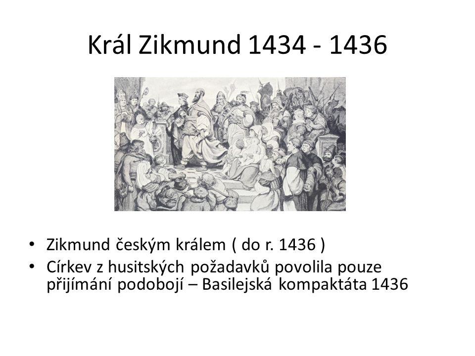 Král Zikmund 1434 - 1436 Zikmund českým králem ( do r.
