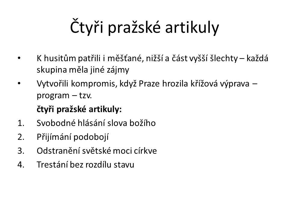 Čtyři pražské artikuly K husitům patřili i měšťané, nižší a část vyšší šlechty – každá skupina měla jiné zájmy Vytvořili kompromis, když Praze hrozila křížová výprava – program – tzv.