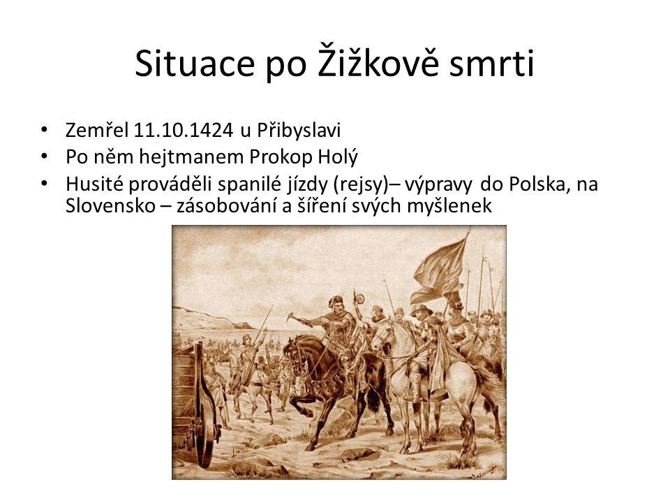 Situace po Žižkově smrti Zemřel 11.10.1424 u Přibyslavi Po něm hejtmanem Prokop Holý Husité prováděli spanilé jízdy (rejsy)– výpravy do Polska, na Slovensko – zásobování a šíření svých myšlenek