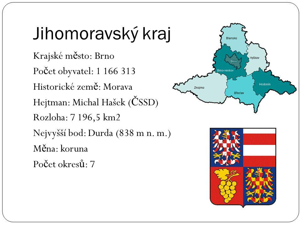 Jihomoravský kraj Krajské m ě sto: Brno Po č et obyvatel: 1 166 313 Historické zem ě : Morava Hejtman: Michal Hašek ( Č SSD) Rozloha: 7 196,5 km2 Nejv