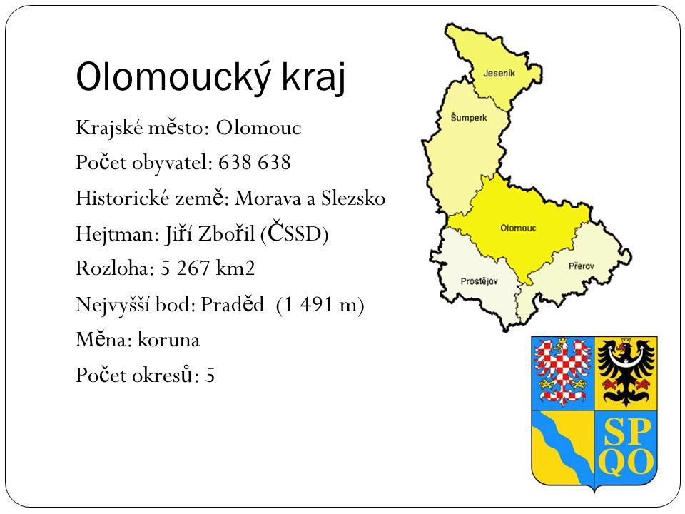 Olomoucký kraj Krajské m ě sto: Olomouc Po č et obyvatel: 638 638 Historické zem ě : Morava a Slezsko Hejtman: Ji ř í Zbo ř il ( Č SSD) Rozloha: 5 267
