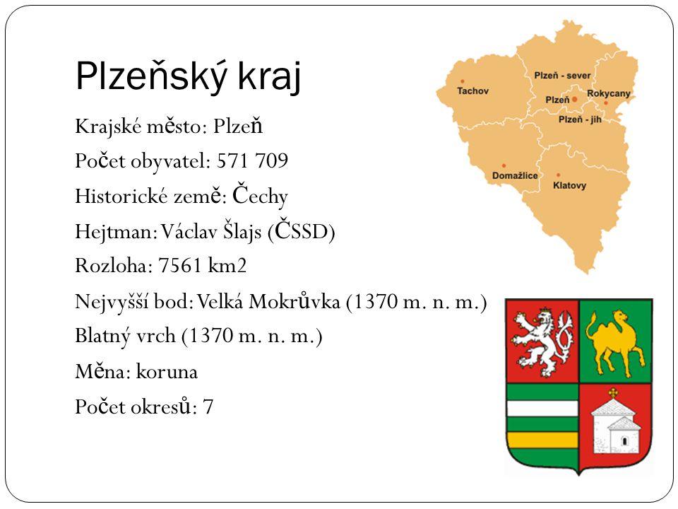 Plzeňský kraj Krajské m ě sto: Plze ň Po č et obyvatel: 571 709 Historické zem ě : Č echy Hejtman: Václav Šlajs ( Č SSD) Rozloha: 7561 km2 Nejvyšší bo