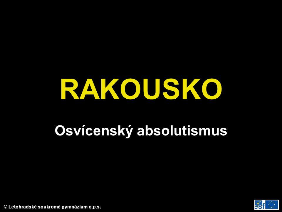 © Letohradské soukromé gymnázium o.p.s. RAKOUSKO Osvícenský absolutismus