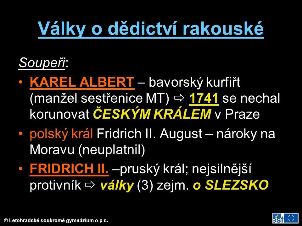 Války o dědictví rakouské Soupeři: KAREL ALBERT – bavorský kurfiřt (manžel sestřenice MT)  1741 se nechal korunovat ČESKÝM KRÁLEM v Praze polský král