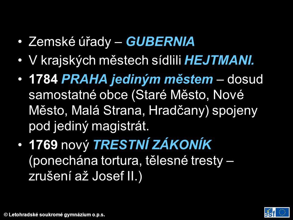© Letohradské soukromé gymnázium o.p.s. Zemské úřady – GUBERNIA V krajských městech sídlili HEJTMANI. 1784 PRAHA jediným městem – dosud samostatné obc