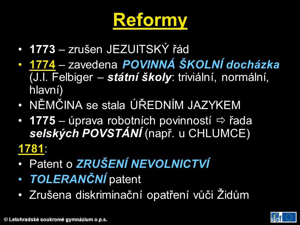 © Letohradské soukromé gymnázium o.p.s. Reformy 1773 – zrušen JEZUITSKÝ řád 1774 – zavedena POVINNÁ ŠKOLNÍ docházka (J.I. Felbiger – státní školy: tri