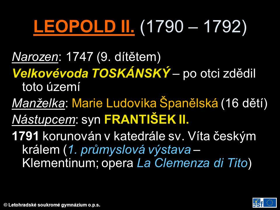 © Letohradské soukromé gymnázium o.p.s. LEOPOLD II. (1790 – 1792) Narozen: 1747 (9. dítětem) Velkovévoda TOSKÁNSKÝ – po otci zdědil toto území Manželk