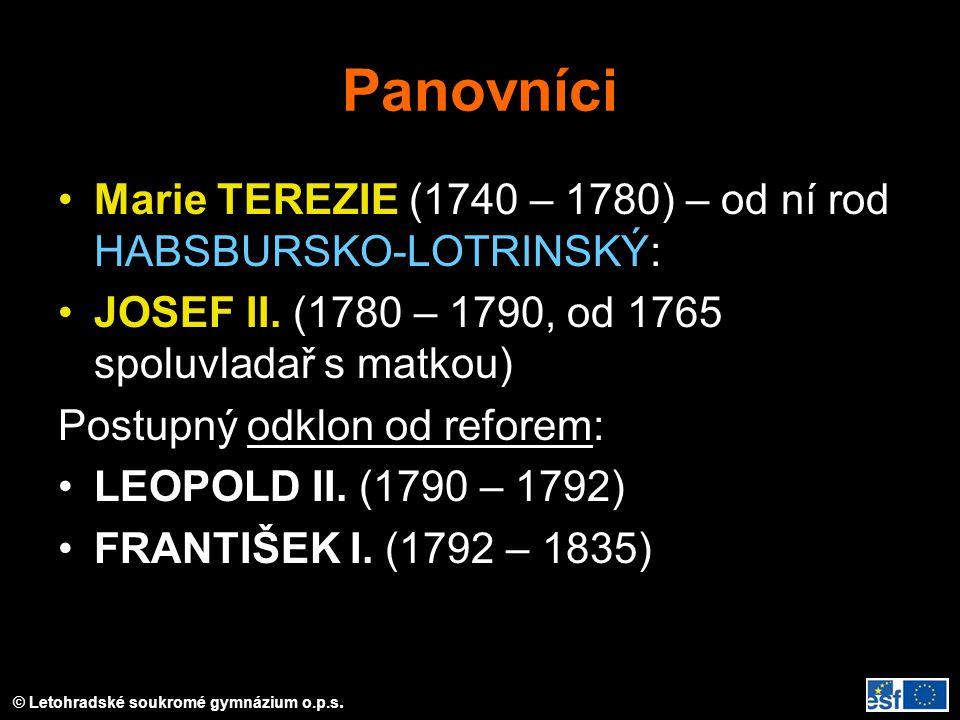 © Letohradské soukromé gymnázium o.p.s. Panovníci Marie TEREZIE (1740 – 1780) – od ní rod HABSBURSKO-LOTRINSKÝ: JOSEF II. (1780 – 1790, od 1765 spoluv