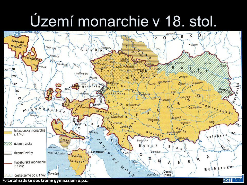 © Letohradské soukromé gymnázium o.p.s. Území monarchie v 18. stol.