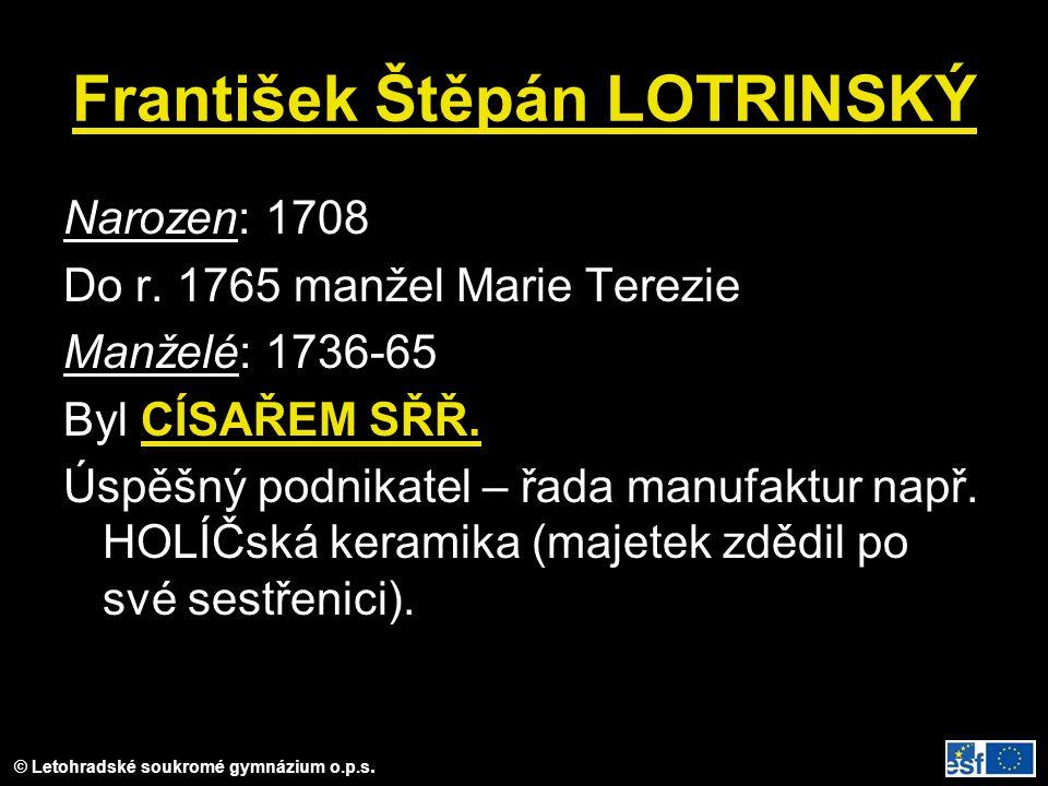 František Štěpán LOTRINSKÝ Narozen: 1708 Do r. 1765 manžel Marie Terezie Manželé: 1736-65 Byl CÍSAŘEM SŘŘ. Úspěšný podnikatel – řada manufaktur např.