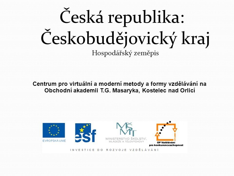 Česká republika: Českobudějovický kraj Hospodářský zeměpis Centrum pro virtuální a moderní metody a formy vzdělávání na Obchodní akademii T.G. Masaryk