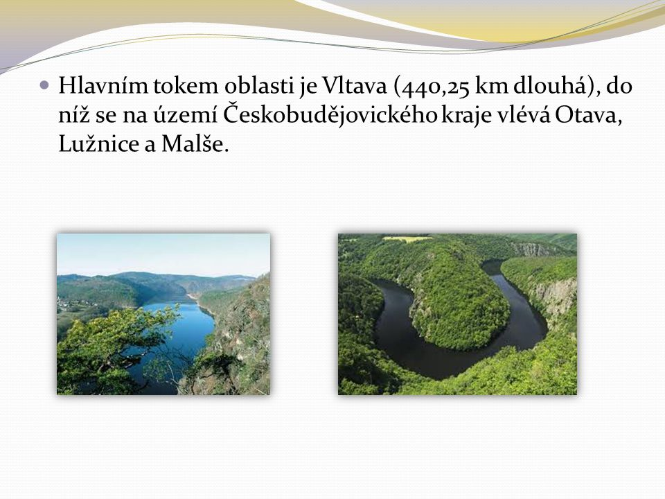 Hlavním tokem oblasti je Vltava (440,25 km dlouhá), do níž se na území Českobudějovického kraje vlévá Otava, Lužnice a Malše.