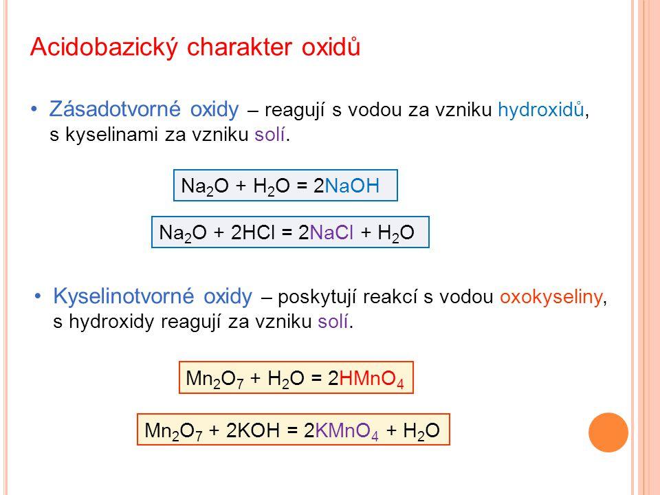 Acidobazický charakter oxidů Zásadotvorné oxidy – reagují s vodou za vzniku hydroxidů, s kyselinami za vzniku solí.