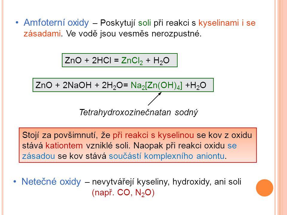 Amfoterní oxidy – Poskytují soli při reakci s kyselinami i se zásadami.