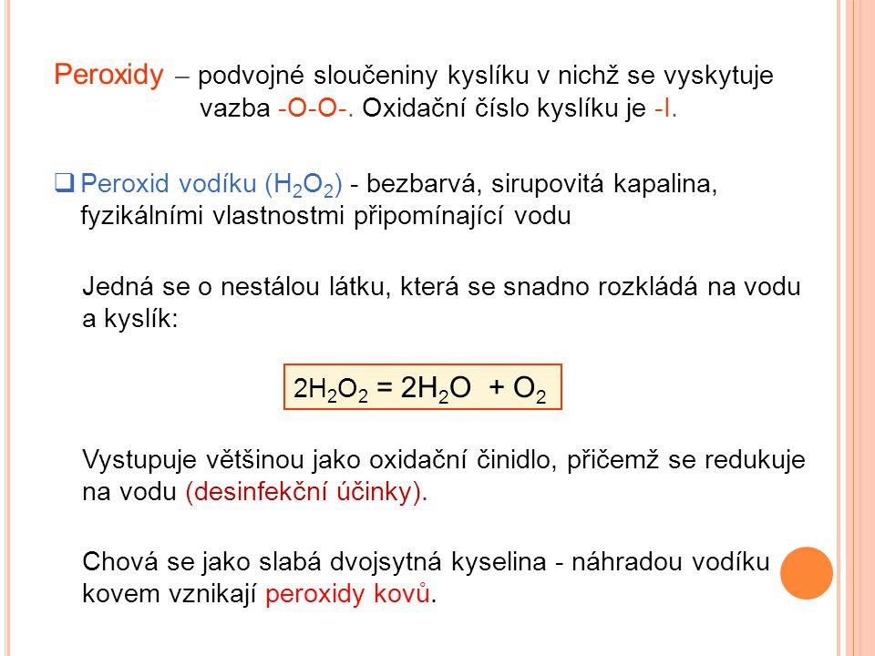 Peroxidy – podvojné sloučeniny kyslíku v nichž se vyskytuje vazba -O-O-.