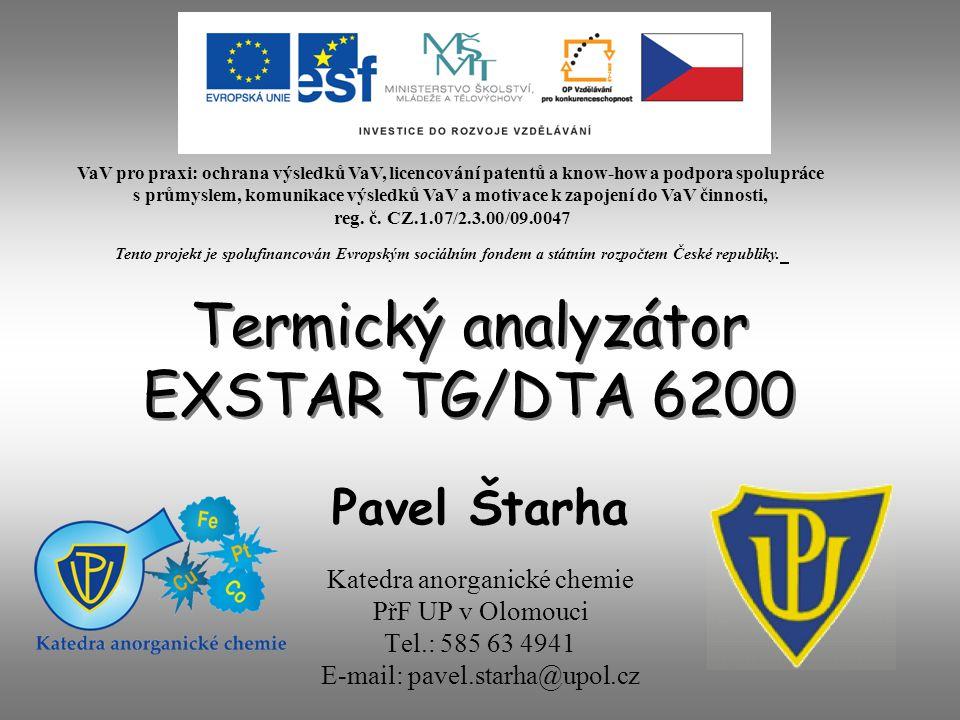 Termický analyzátor EXSTAR TG/DTA 6200 Katedra anorganické chemie PřF UP v Olomouci Tel.: 585 63 4941 E-mail: pavel.starha@upol.cz Pavel Štarha VaV pro praxi: ochrana výsledků VaV, licencování patentů a know-how a podpora spolupráce s průmyslem, komunikace výsledků VaV a motivace k zapojení do VaV činnosti, reg.