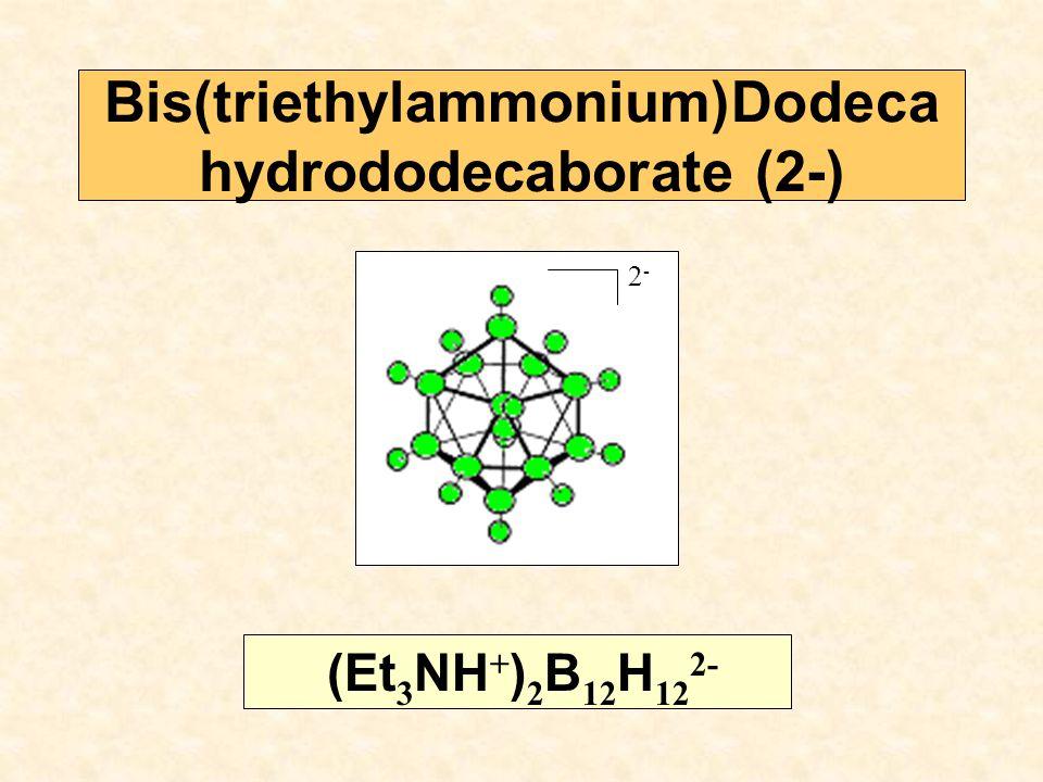 Bis(triethylammonium)Dodeca hydrododecaborate (2-) (Et 3 NH + ) 2 B 12 H 12 2- 2-2-