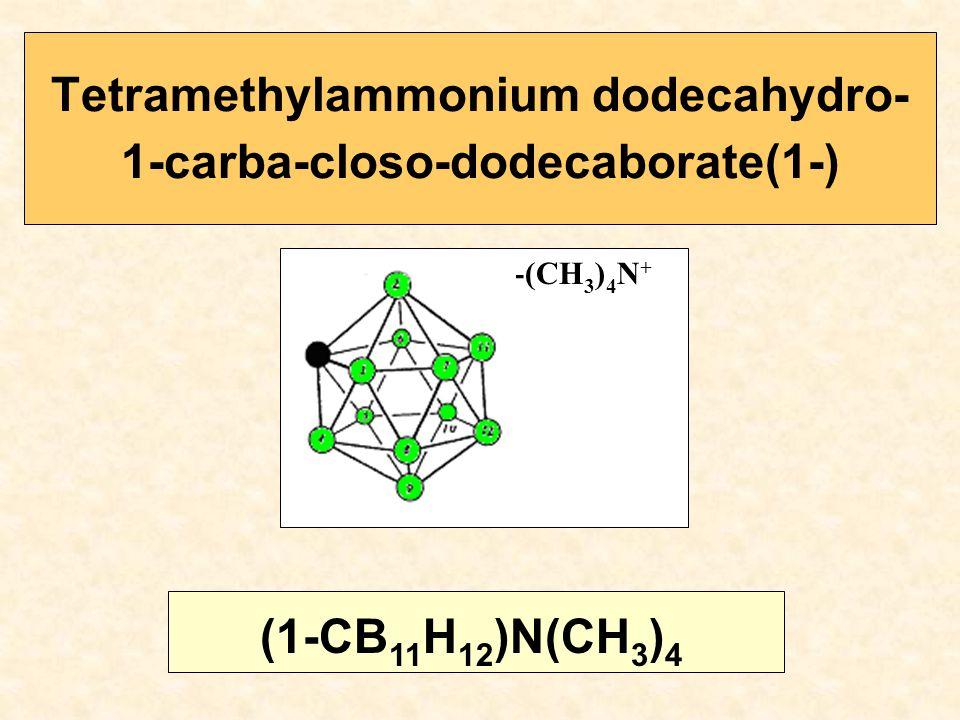 Tetramethylammonium dodecahydro- 1-carba-closo-dodecaborate(1-) (1-CB 11 H 12 )N(CH 3 ) 4 -(CH 3 ) 4 N +