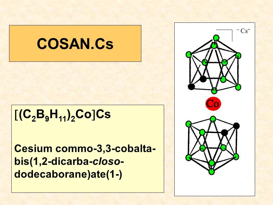 COSAN.Cs  (C 2 B 9 H 11 ) 2 Co  Cs Cesium commo-3,3-cobalta- bis(1,2-dicarba-closo- dodecaborane)ate(1-) Cs +