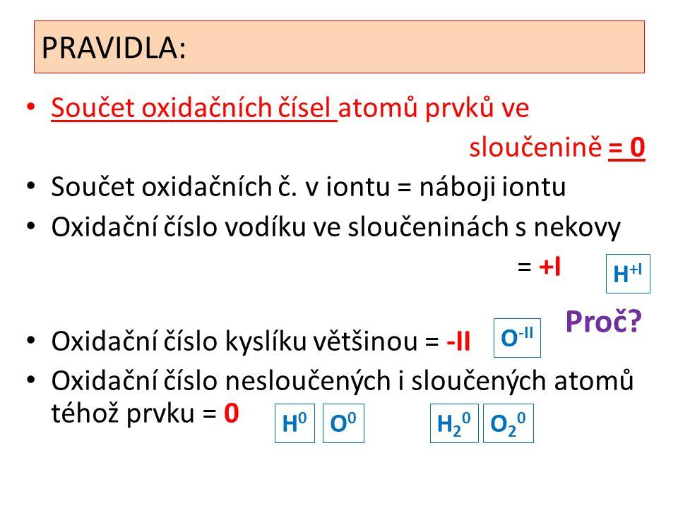 PRAVIDLA: Součet oxidačních čísel atomů prvků ve sloučenině = 0 Součet oxidačních č. v iontu = náboji iontu Oxidační číslo vodíku ve sloučeninách s ne