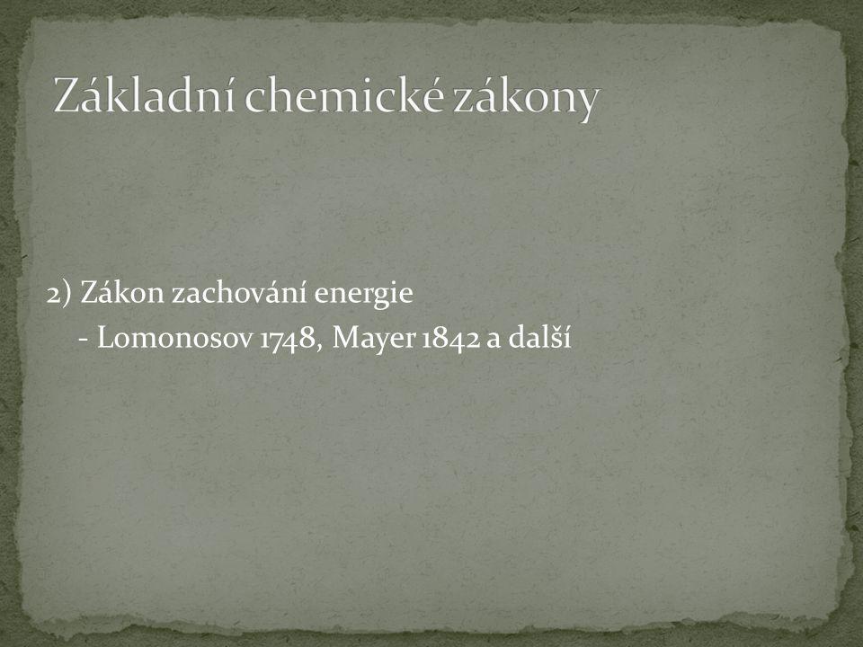 1) Zákon zachování hmotnosti - Lomonosov 1748, Lavoisier 1760-89 - Správně vysvětlili podstatu hoření