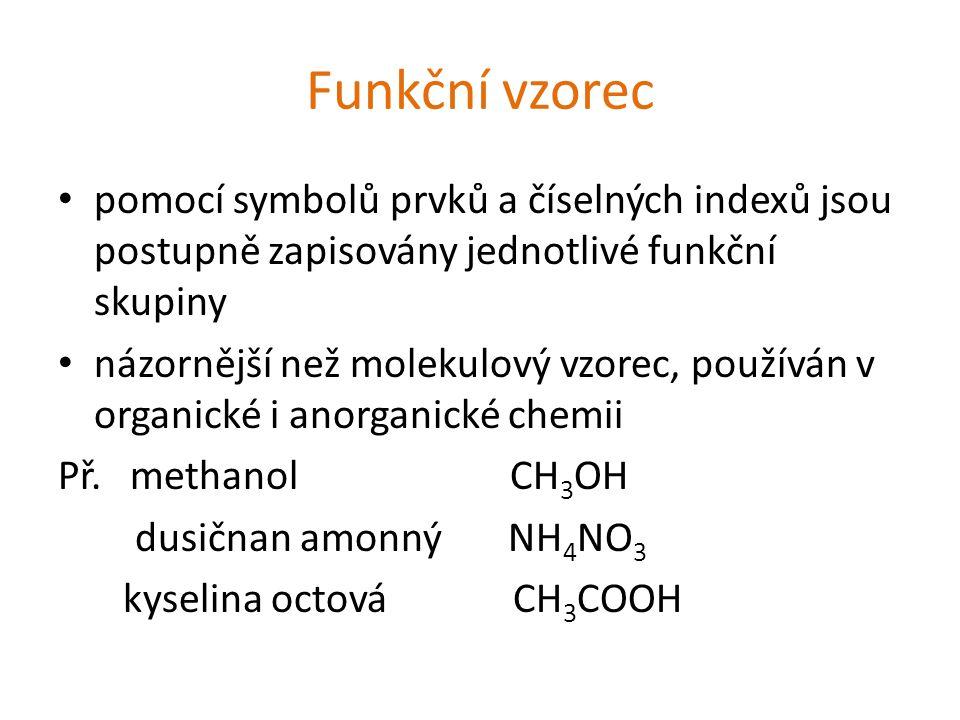 Funkční vzorec pomocí symbolů prvků a číselných indexů jsou postupně zapisovány jednotlivé funkční skupiny názornější než molekulový vzorec, používán