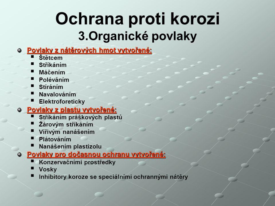 Ochrana proti korozi 3.Organické povlaky Povlaky z nátěrových hmot vytvořené:   Štětcem   Stříkáním   Máčením   Poléváním   Stíráním   Nav