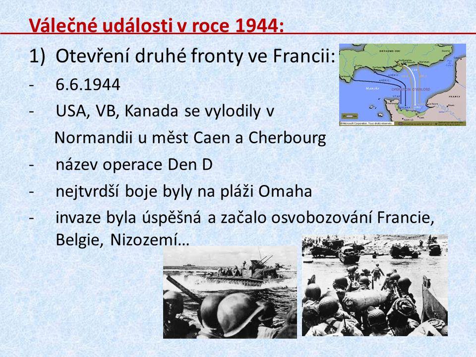 9)Rumunsko a Bulharsko: -nové vlády vyhlásily válku Německu 10) Jugoslávie (říjen 1944): -Rudá armáda obsadila zemi -Srbové za podpory RA pronásledovali Chorvaty