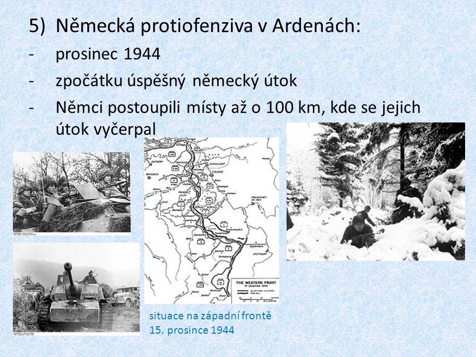 5)Německá protiofenziva v Ardenách: -prosinec 1944 -zpočátku úspěšný německý útok -Němci postoupili místy až o 100 km, kde se jejich útok vyčerpal 6)Boje s Itálií: -jednotky VB a Polska dobyly Monte Cassino (květen 1944) -spojenci překročili Gótskou linii -nepřátelské obranné pásmo přes Apeninský poloostrov 7)Osvobozování Sovětského svazu: -v německém týlu bylo přes 100 000 partizánů -již v roce 1943 byl osvobozen Kyjev -bojů se účastnili i naši vojáci (svoboda) -v létě 1944 se boje postupně přesunuly mimo území Sovětského svazu 8)Varšavské povstání (srpen 1944 ): -povstání organizoval domácí prozápadní odboj -zapojilo se přes 40 000 vojáků a civilistů -Rudá armáda povstání nepodpořila a Varšava byla zničena 9)Rumunsko a Bulharsko: -nové vlády vyhlásily válku Německu 10) Jugoslávie (říjen 1944): -Rudá armáda obsadila zemi -Srbové za podpory RA pronásledovali Chorvaty