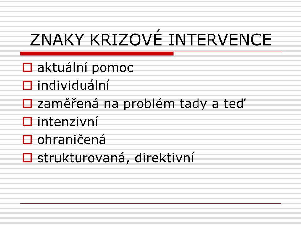 ZNAKY KRIZOVÉ INTERVENCE  aktuální pomoc  individuální  zaměřená na problém tady a teď  intenzivní  ohraničená  strukturovaná, direktivní