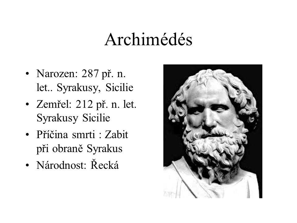 Archimédés Narozen: 287 př. n. let.. Syrakusy, Sicilie Zemřel: 212 př. n. let. Syrakusy Sicilie Příčina smrti : Zabit při obraně Syrakus Národnost: Ře