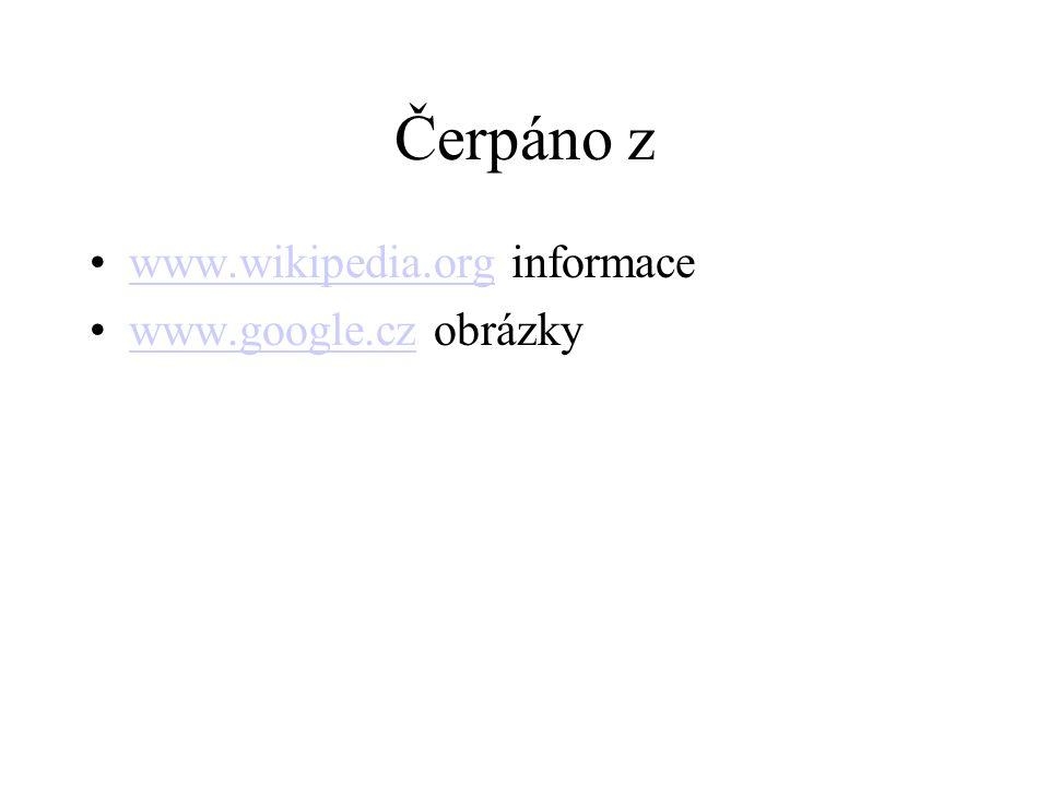 Čerpáno z www.wikipedia.org informacewww.wikipedia.org www.google.cz obrázkywww.google.cz