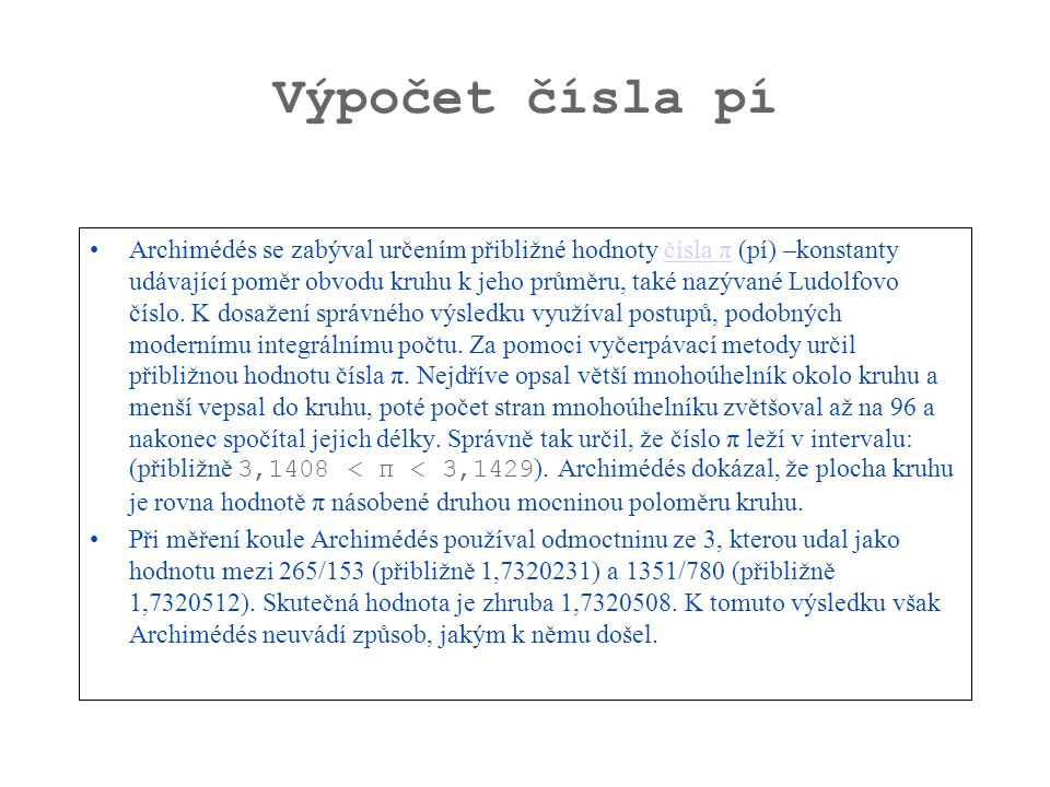 Výpočet čísla pí Archimédés se zabýval určením přibližné hodnoty čísla π (pí) –konstanty udávající poměr obvodu kruhu k jeho průměru, také nazývané Lu