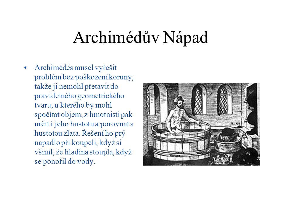 Archimédův Nápad Archimédés musel vyřešit problém bez poškození koruny, takže ji nemohl přetavit do pravidelného geometrického tvaru, u kterého by mohl spočítat objem, z hmotnisti pak určit i jeho hustotu a porovnat s hustotou zlata.