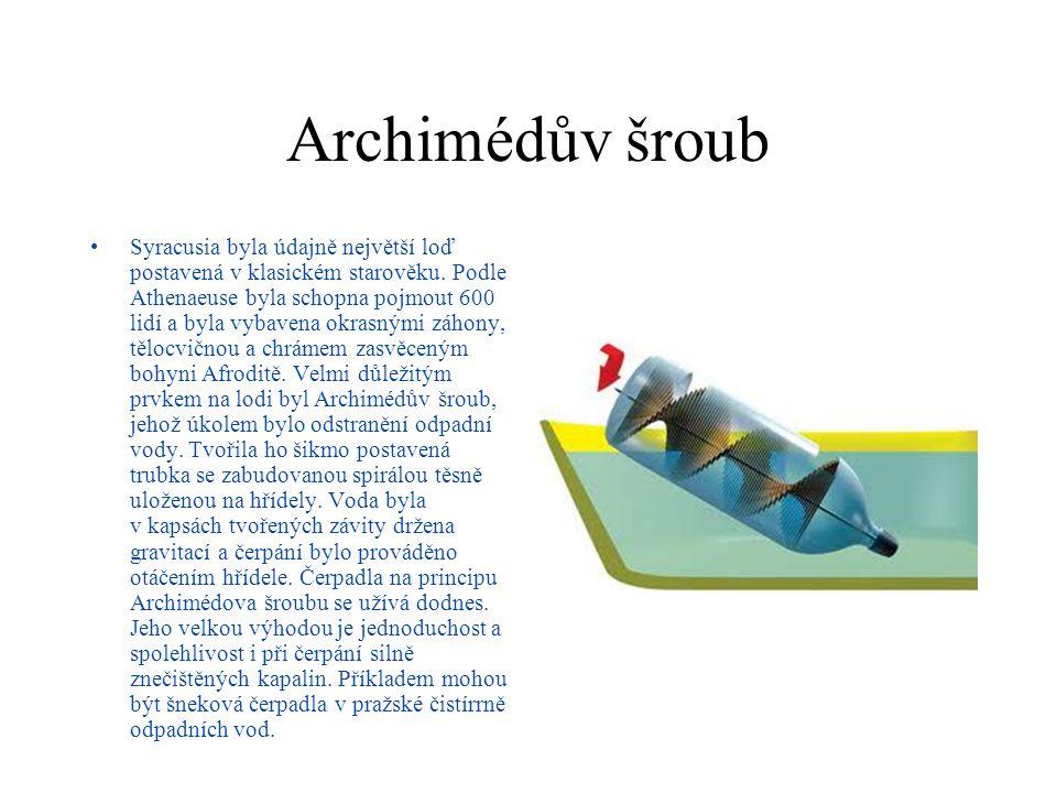 Archimédův šroub Syracusia byla údajně největší loď postavená v klasickém starověku. Podle Athenaeuse byla schopna pojmout 600 lidí a byla vybavena ok
