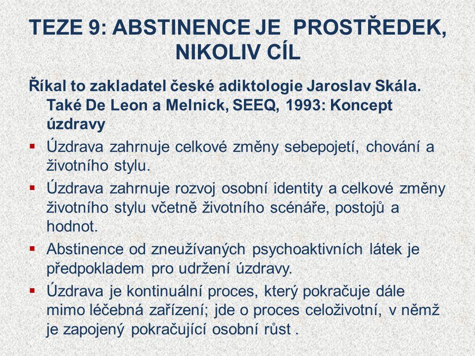 TEZE 9: ABSTINENCE JE PROSTŘEDEK, NIKOLIV CÍL Říkal to zakladatel české adiktologie Jaroslav Skála.