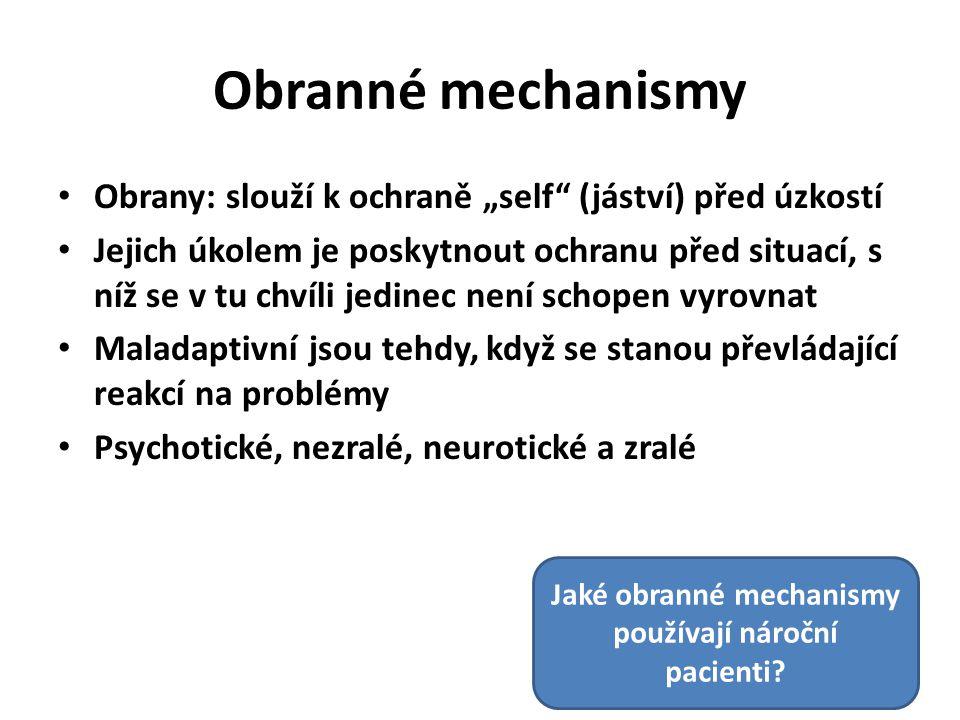 """Obranné mechanismy Obrany: slouží k ochraně """"self (jáství) před úzkostí Jejich úkolem je poskytnout ochranu před situací, s níž se v tu chvíli jedinec není schopen vyrovnat Maladaptivní jsou tehdy, když se stanou převládající reakcí na problémy Psychotické, nezralé, neurotické a zralé Jaké obranné mechanismy používají nároční pacienti?"""