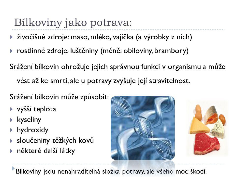 Bílkoviny jako potrava:  živočišné zdroje: maso, mléko, vajíčka (a výrobky z nich)  rostlinné zdroje: luštěniny (méně: obiloviny, brambory) Srážení