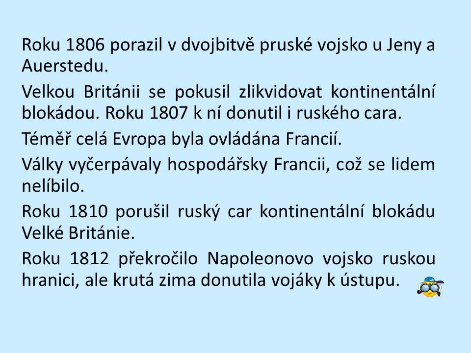 Roku 1806 porazil v dvojbitvě pruské vojsko u Jeny a Auerstedu. Velkou Británii se pokusil zlikvidovat kontinentální blokádou. Roku 1807 k ní donutil