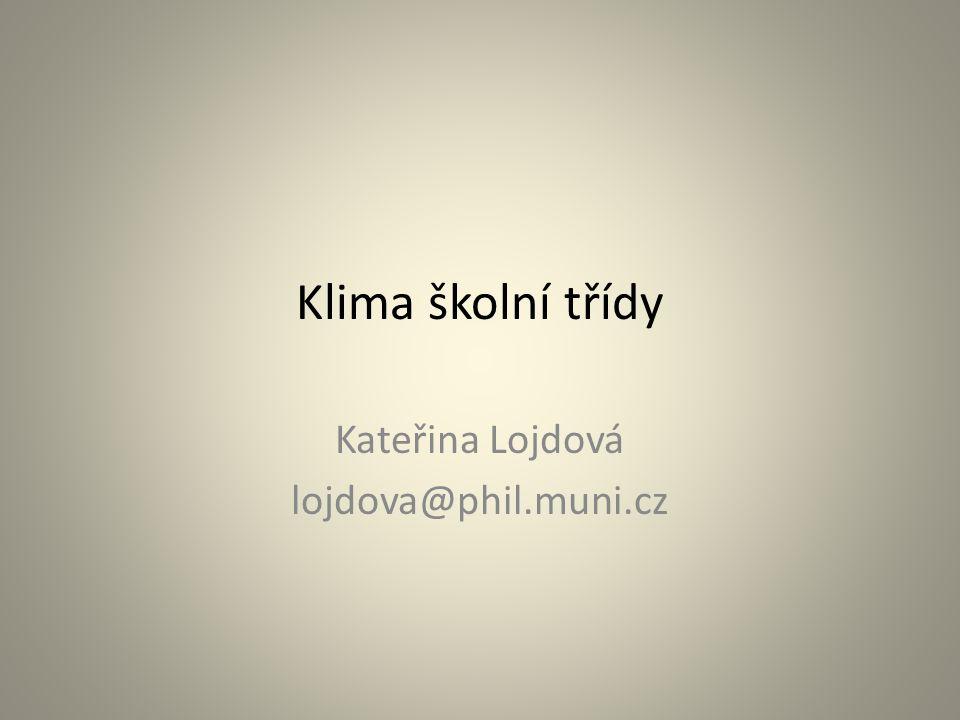 Klima školní třídy Kateřina Lojdová lojdova@phil.muni.cz