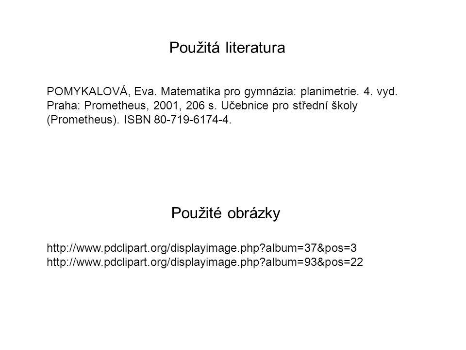 Použité obrázky http://www.pdclipart.org/displayimage.php album=37&pos=3 http://www.pdclipart.org/displayimage.php album=93&pos=22 Použitá literatura POMYKALOVÁ, Eva.