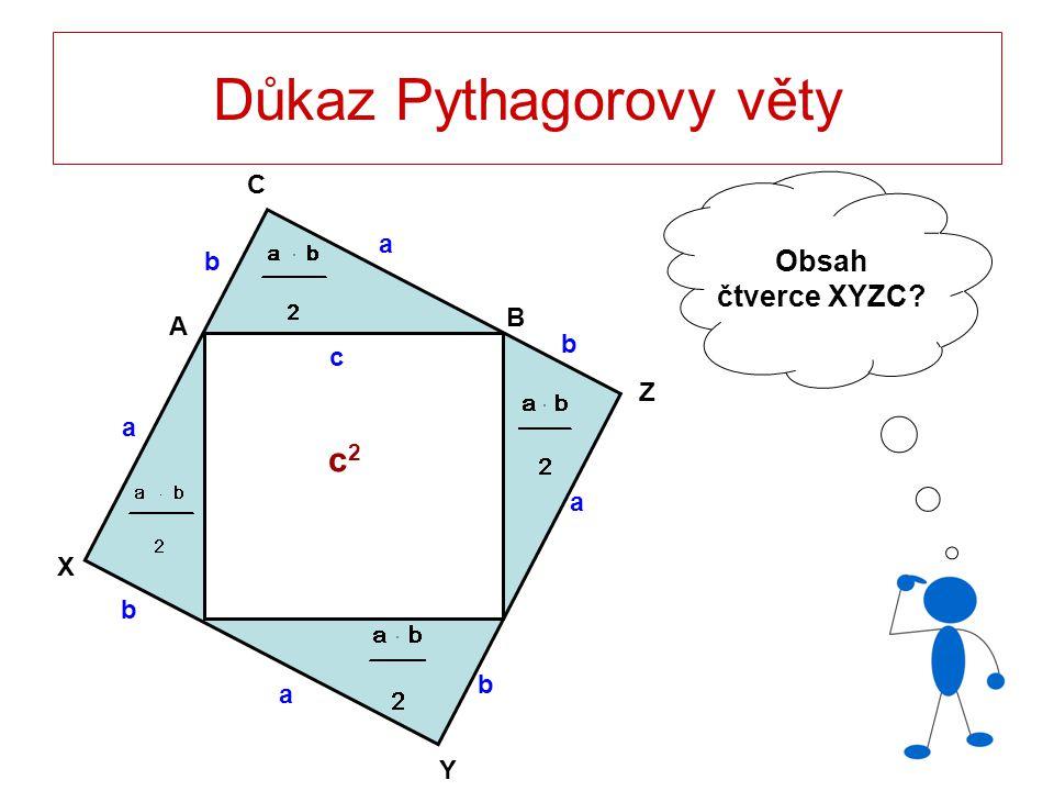Důkaz Pythagorovy věty c Obsah čtverce XYZC? A B C a b a a a b b b c c2c2 X Y Z