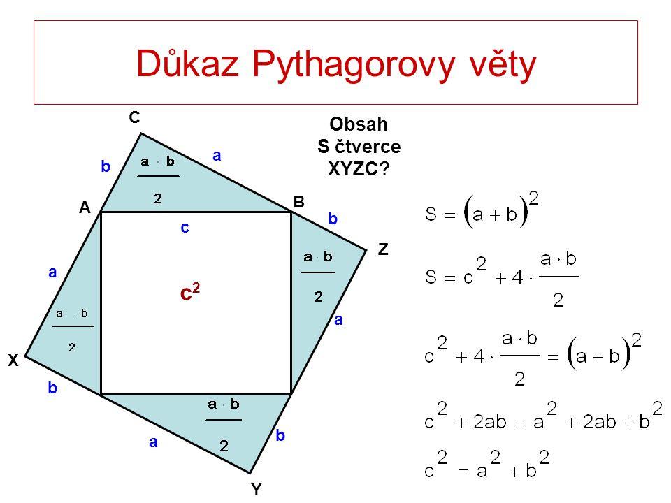 Důkaz Pythagorovy věty c Obsah S čtverce XYZC? A B C a b a a a b b b c c2c2 X Y Z