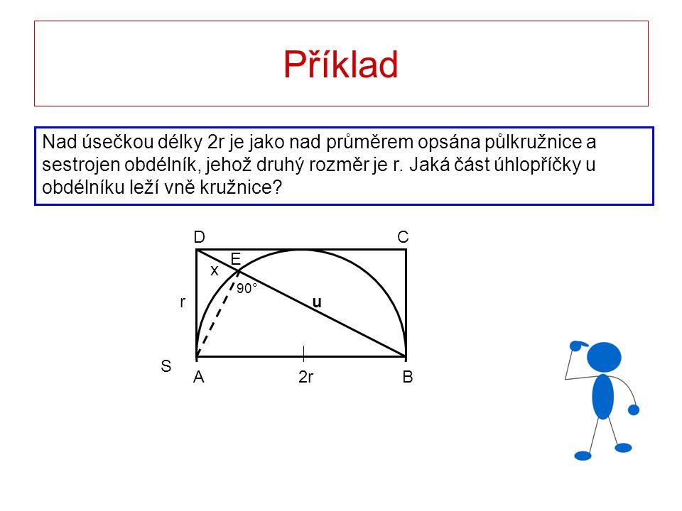 Příklad Nad úsečkou délky 2r je jako nad průměrem opsána půlkružnice a sestrojen obdélník, jehož druhý rozměr je r. Jaká část úhlopříčky u obdélníku l