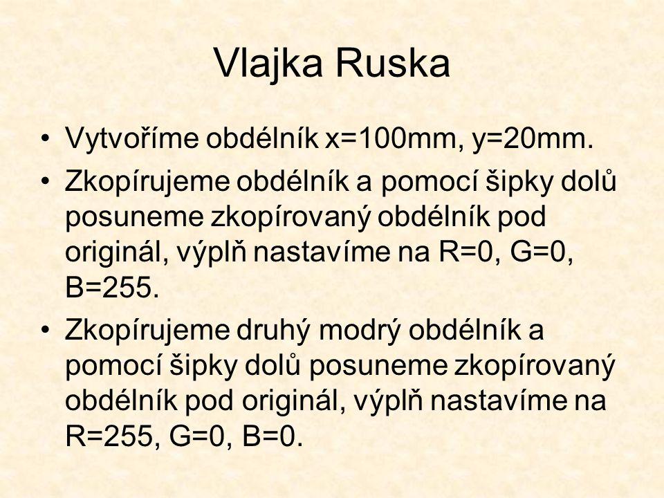 Vlajka Ruska Vytvoříme obdélník x=100mm, y=20mm.