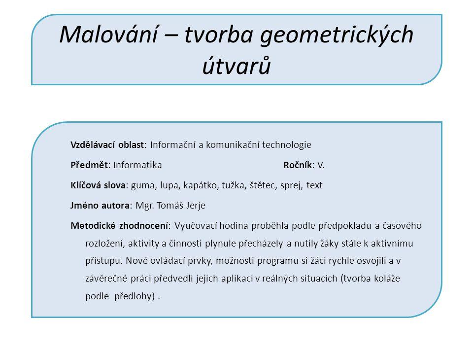 Malování – tvorba geometrických útvarů Vzdělávací oblast: Informační a komunikační technologie Předmět: Informatika Ročník: V.