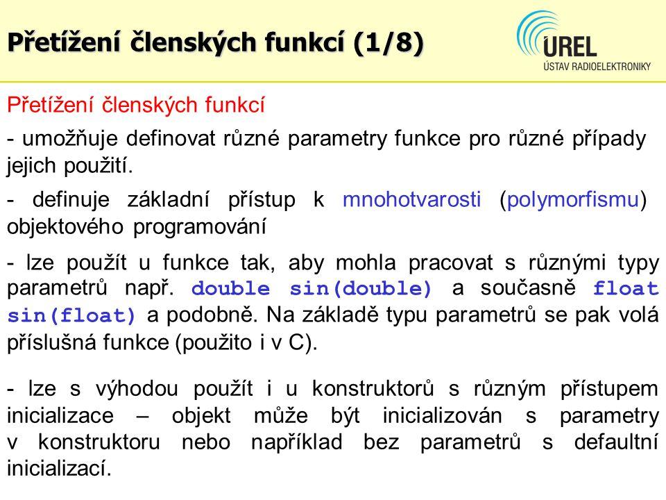 Přetížení členských funkcí (1/8) - definuje základní přístup k mnohotvarosti (polymorfismu) objektového programování Přetížení členských funkcí - umožňuje definovat různé parametry funkce pro různé případy jejich použití.